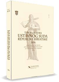 Izbor Odluka Ustavnog Suda RH 2016./Selection of Decisions of the Constitutional Court of the Republic of Croatia 2016